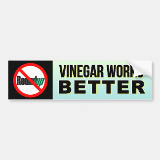 No RoundUp - Vinegar Works Better bumper sticker