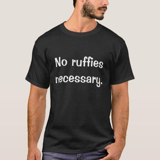 No ruffies necessary. T-Shirt