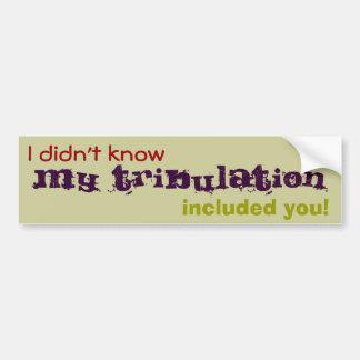 ¡No sabía que mi tribulación le incluyó! Pegatina Para Auto