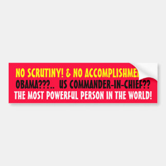 NO SCRUTINY! & NO ACCOMPLISHMENTS!   OBAMA??? CAR BUMPER STICKER