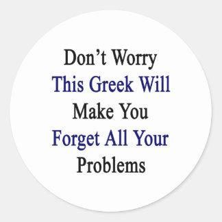No se preocupe a este Griego hará que usted olvida Pegatina Redonda