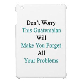 No se preocupe a este guatemalteco hará que usted