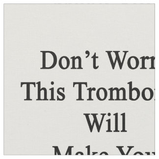 No se preocupe a este trombón hará que usted telas