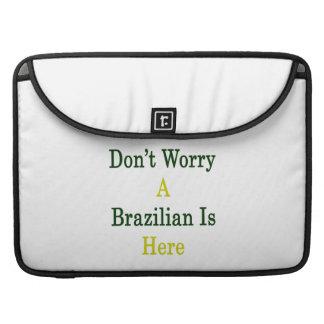 No se preocupe a un brasilen o está aquí fundas para macbooks