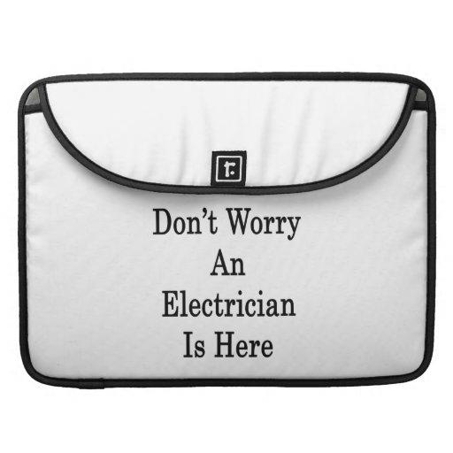 No se preocupe a un electricista está aquí funda para macbooks