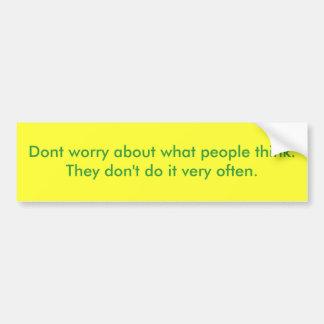 No se preocupe de qué gente piensa.  Ella no hace… Pegatina Para Auto