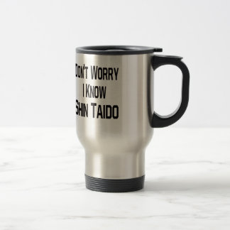 No se preocupe me conocen a Shin Taido Taza De Café