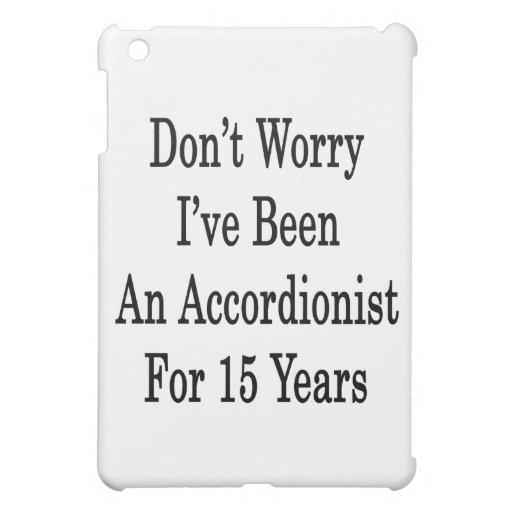 No se preocupe me han sido un acordeonista por 15