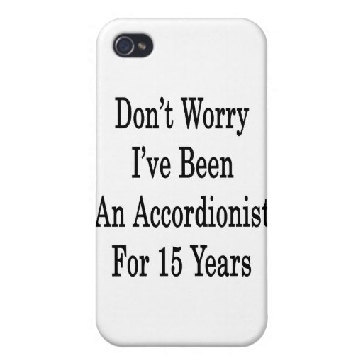 No se preocupe me han sido un acordeonista por 15  iPhone 4/4S carcasas