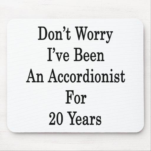 No se preocupe me han sido un acordeonista por 20  tapete de ratón