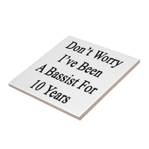 No se preocupe me han sido un bajista por 10 años azulejo cuadrado pequeño
