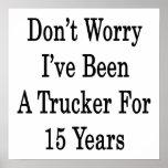 No se preocupe me han sido un camionero por 15 año posters