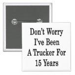 No se preocupe me han sido un camionero por 15 año pin