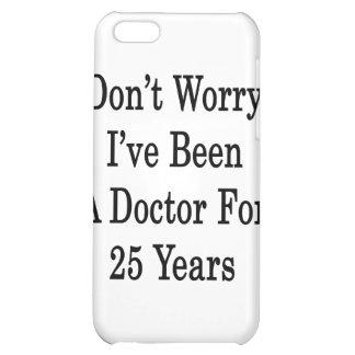 No se preocupe me han sido un doctor For 25 años
