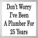 No se preocupe me han sido un fontanero por 25 año posters