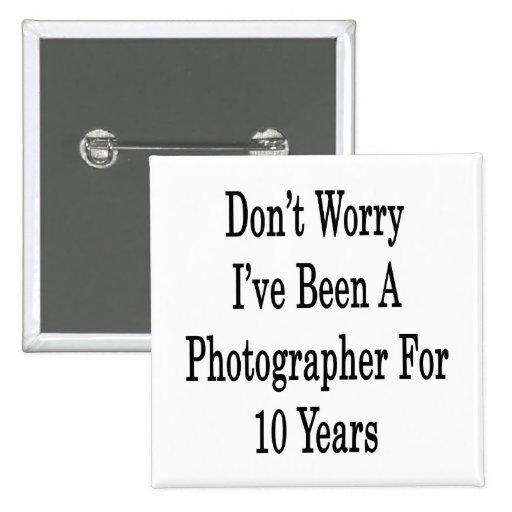 No se preocupe me han sido un Photograher por 10 a Pins