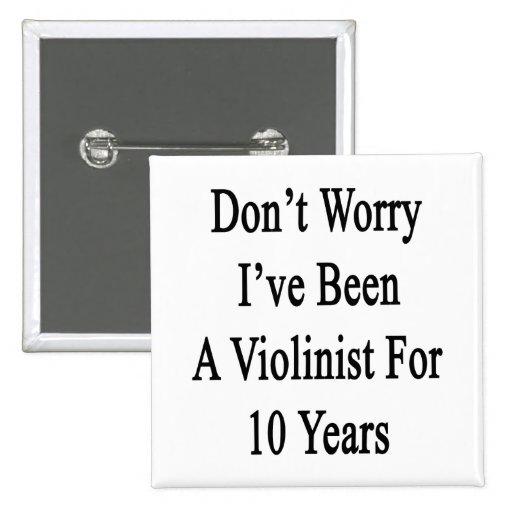 No se preocupe me han sido un violinista por 10 añ pins