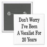 No se preocupe me han sido un vocalista por 20 año pin