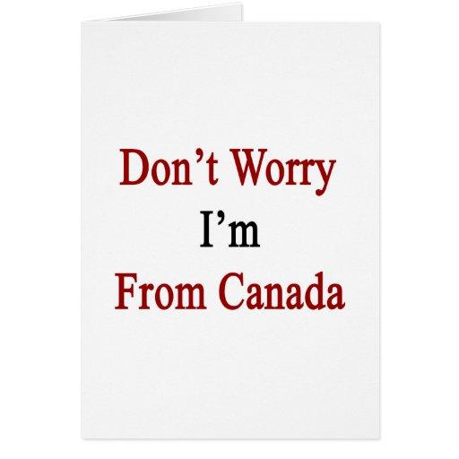 No se preocupe me son de Canadá Felicitaciones
