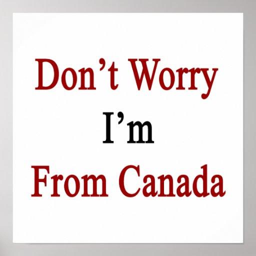No se preocupe me son de Canadá Posters