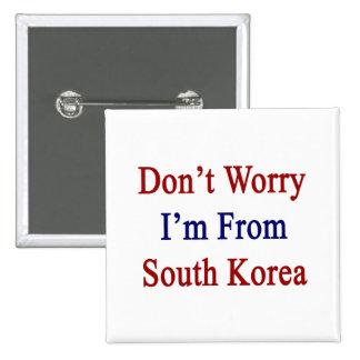 No se preocupe me son de Corea del Sur Pins