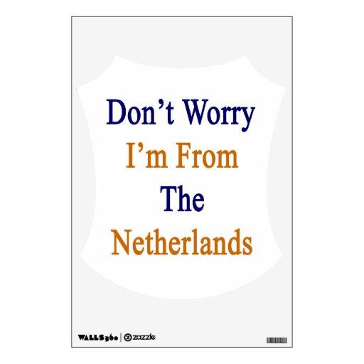 No se preocupe me son de los Países Bajos