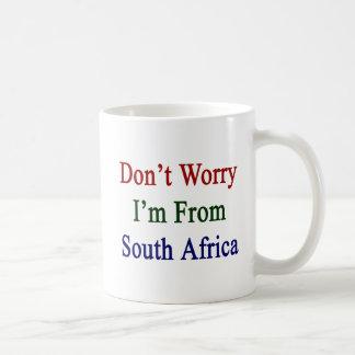 No se preocupe me son de Suráfrica Taza De Café