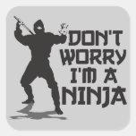 No se preocupe me son un Ninja Calcomanía Cuadradas Personalizada