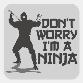 No se preocupe me son un Ninja Pegatina Cuadrada