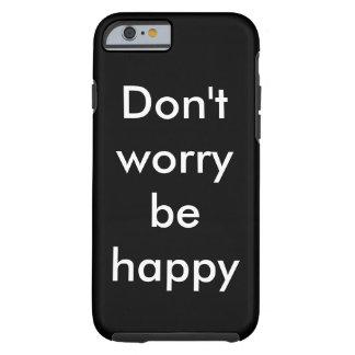 No se preocupe sea feliz funda de iPhone 6 tough