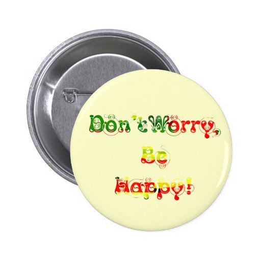 ¡No se preocupe, sea feliz! Pin Redondo De 2 Pulgadas