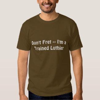 No se preocupe -- Soy un Luthier entrenado 2 Playeras