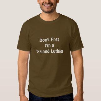 No se preocupe -- Soy un Luthier entrenado Playeras