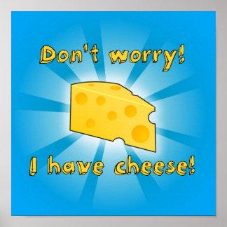 ¡No se preocupe ¡Tengo queso Posters
