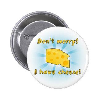¡No se preocupe! ¡Tengo queso! Pin Redondo De 2 Pulgadas