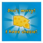 ¡No se preocupe! ¡Tengo queso! Posters