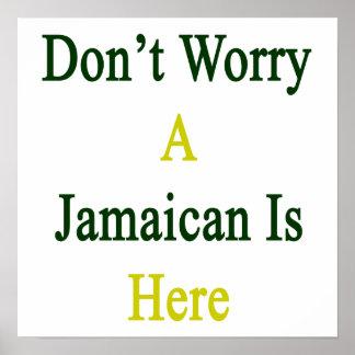 No se preocupe un jamaicano está aquí impresiones
