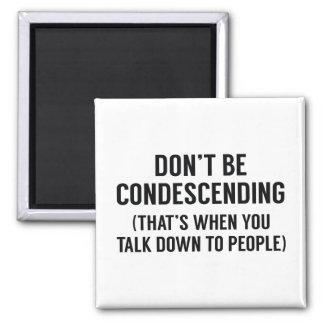 No sea condescendiente imán cuadrado