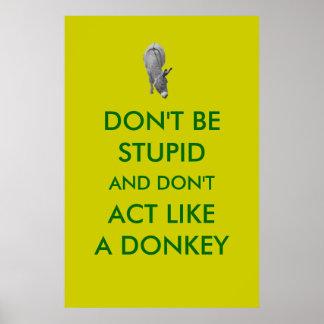 No sea estúpido y no actúe como un poster del burr