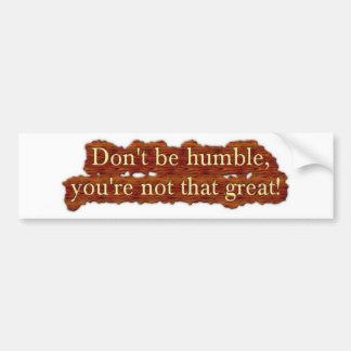 No sea humilde pegatina para auto