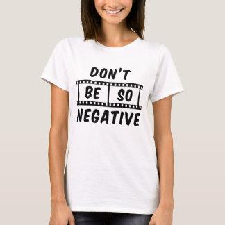 No sea la camiseta de las mujeres tan negativas