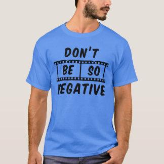 No sea la camiseta de los hombres tan negativos