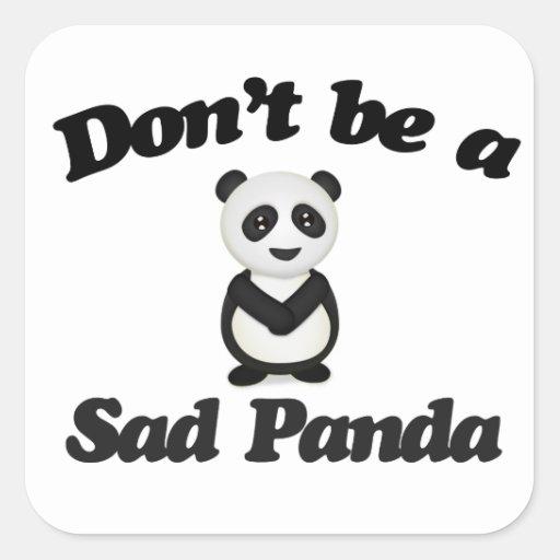 No sea una panda triste calcomanía cuadradas personalizada