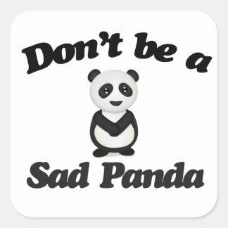 No sea una panda triste pegatina cuadrada