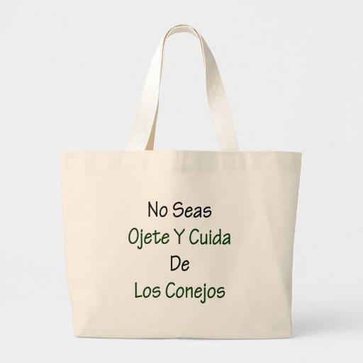 No Seas Ojete Y Cuida De Los Conejos Canvas Bags
