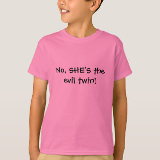 No, SHE'S the evil twin! T-Shirt