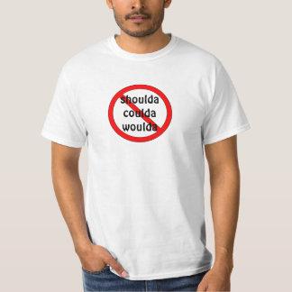 No shoulda coulda woulda shirt