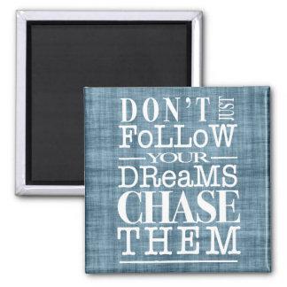 No siga los sueños, los persiguen imán de la cita