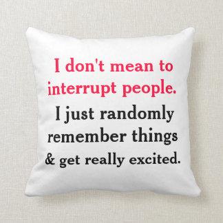 No significo interrumpir la almohada de la gente cojín decorativo