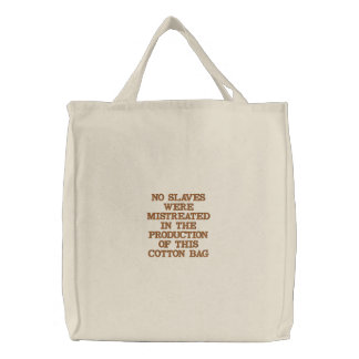 NO SLAVES WERE MISTREATED IN THE PRODUCTION OF ... BAG